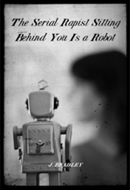 The Serial Rapist Sitting Behind You Is a Robot